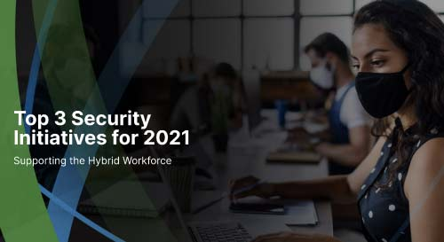 Top 3 Security Initiatives for 2021