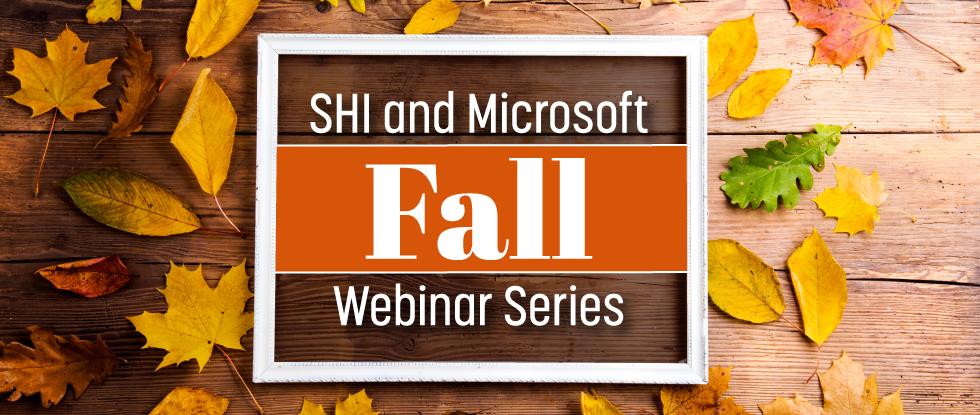 SHI and Microsoft Fall Webinar Series