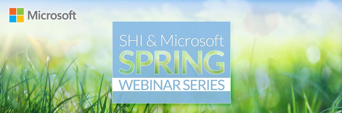 SHI and Microsoft Spring Webinar Series